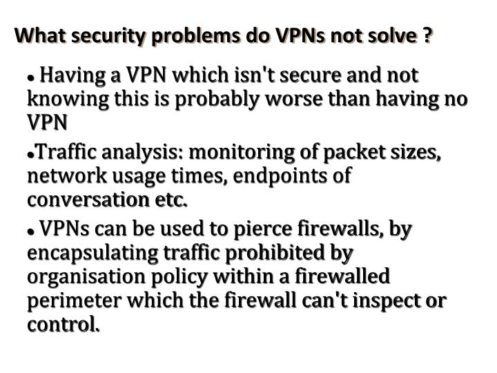 Having a VPN which isn't secure and not knowing this is probably worse than having no VPN