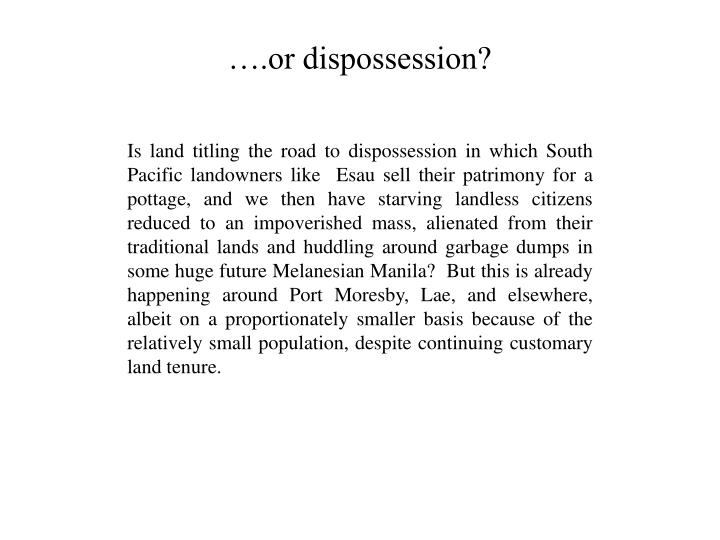 ….or dispossession?