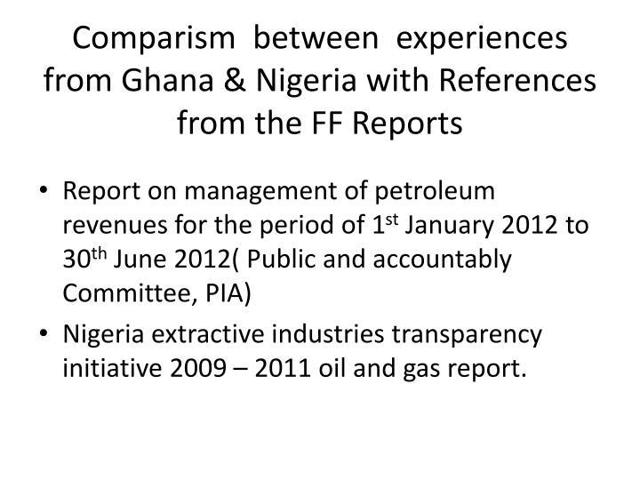 Comparism between experiences from ghana nigeria with references from the ff reports