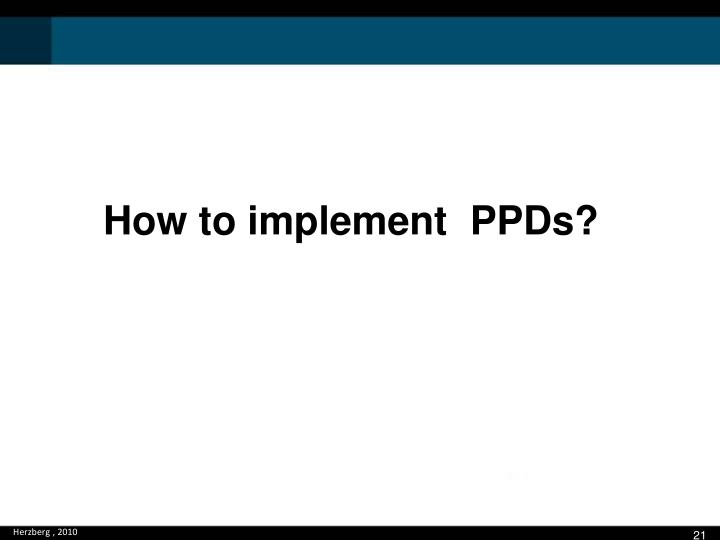 How to implement  PPDs?