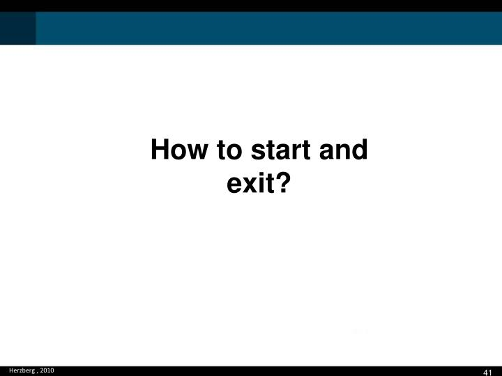 How to start and exit?