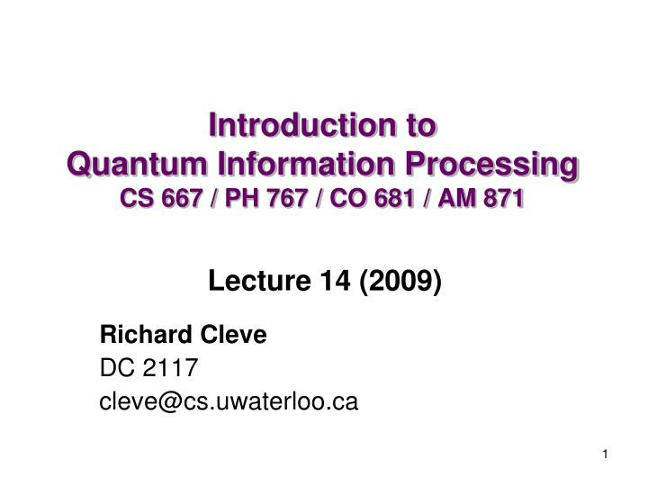 Introduction to quantum information processing cs 667 ph 767 co 681 am 871
