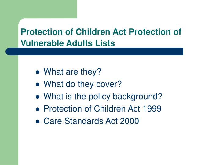 protection of children and vulnerable adults Children & vulnerable adults that could compromise their care and protection will not be made available through any form of communication media without proper protection and understanding of their use.