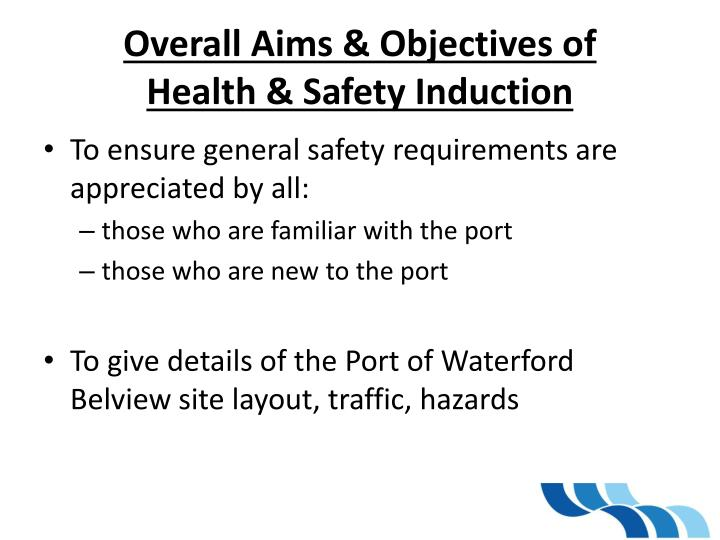 Overall aims objectives of health safety induction