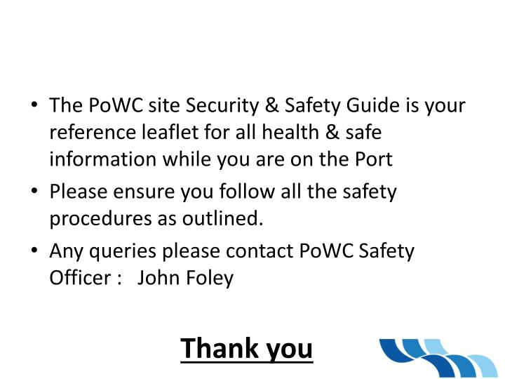 The PoWC site Security & Safety Guide is your reference leaflet for all health & safe information while you are on the Port