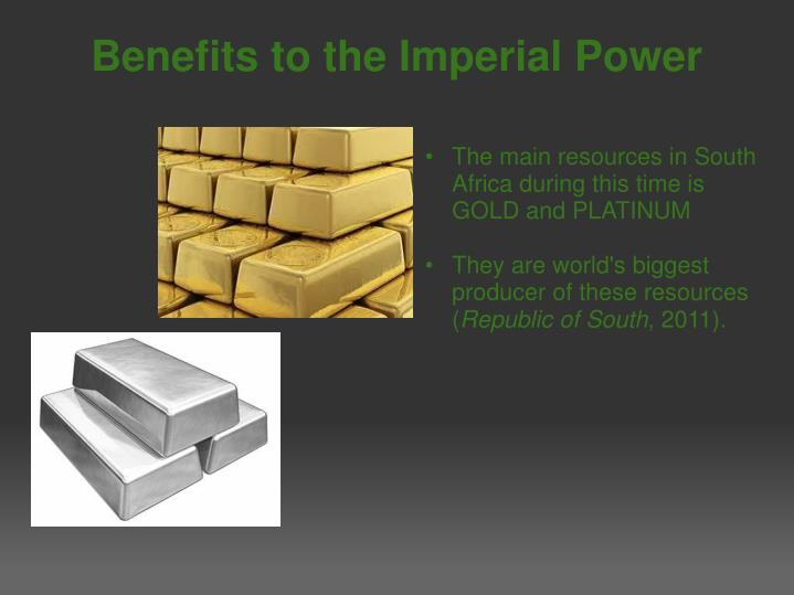 The main resources in South Africa during this time is GOLD and PLATINUM