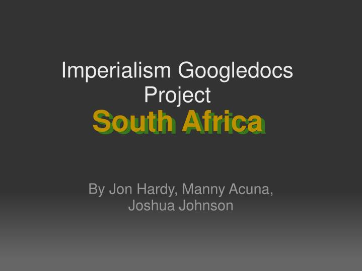 Imperialism googledocs project south africa
