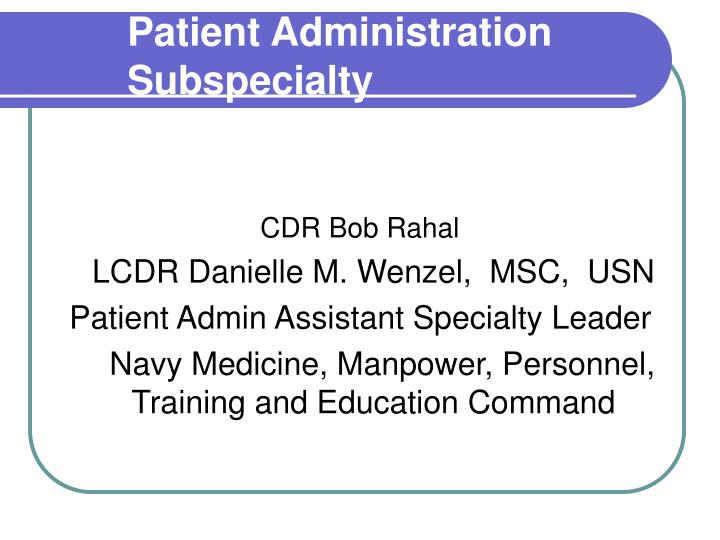 patient administration subspecialty n.