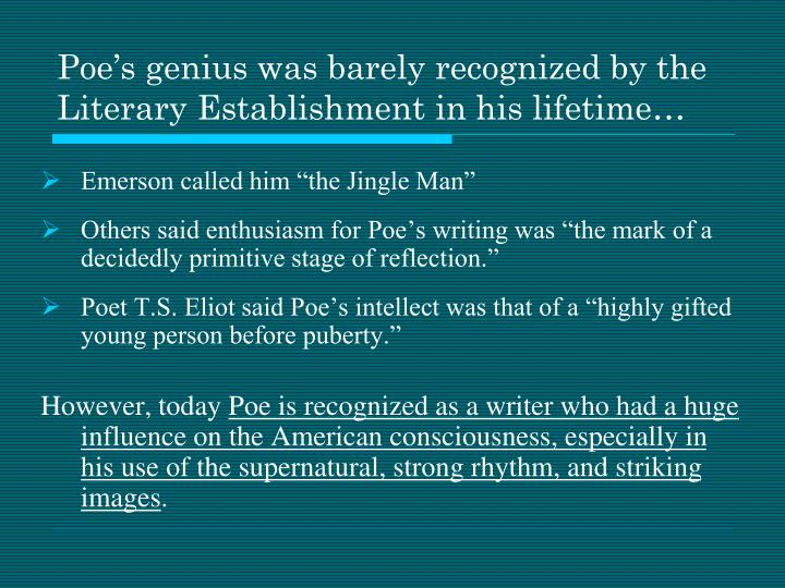 Poe's genius was barely recognized by the Literary Establishment in his lifetime…