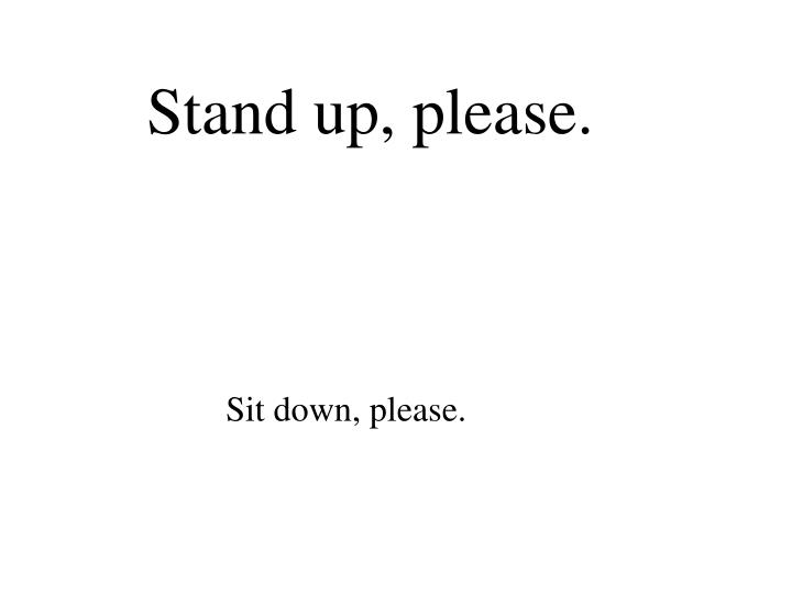 Stand up, please.