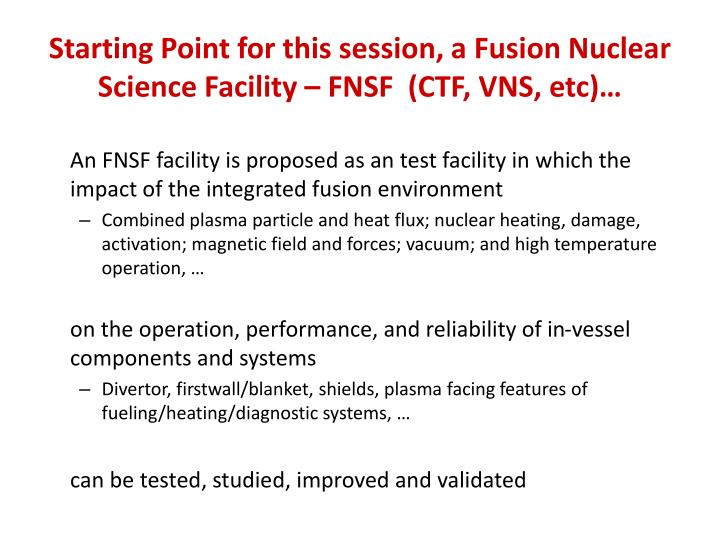 Starting point for this session a fusion nuclear science facility fnsf ctf vns etc