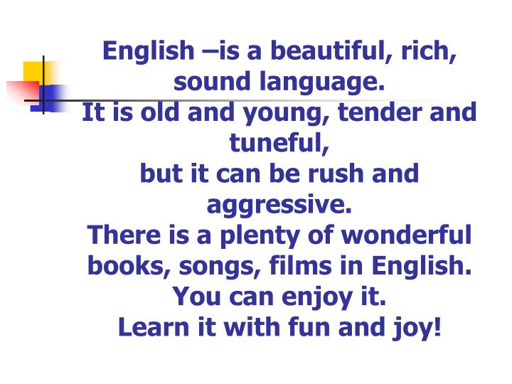 English –is a beautiful, rich,
