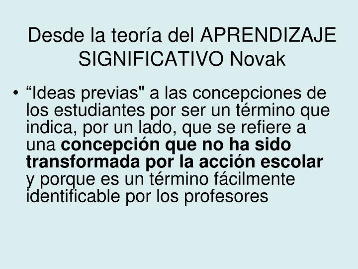Desde la teoría del APRENDIZAJE SIGNIFICATIVO Novak