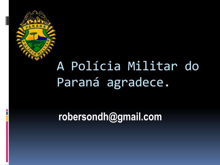 A Polícia Militar do Paraná agradece.