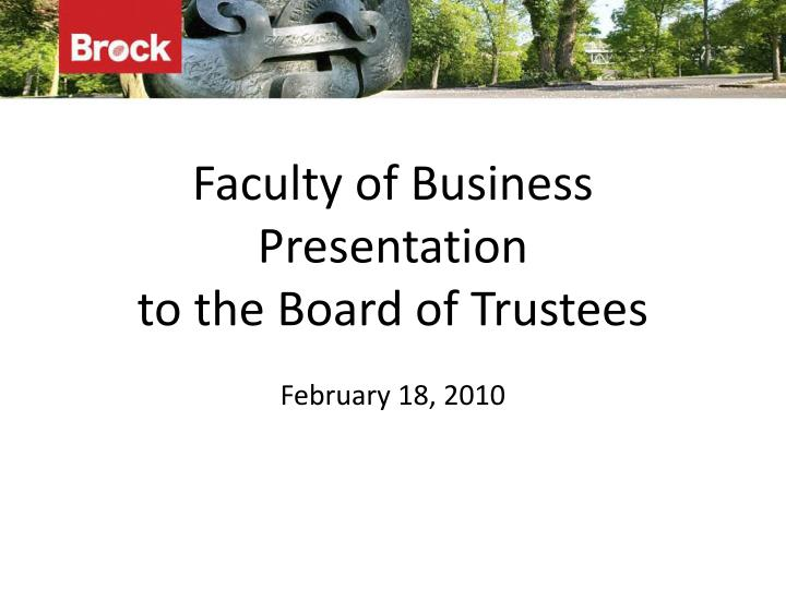 Faculty of business presentation to the board of trustees february 18 2010