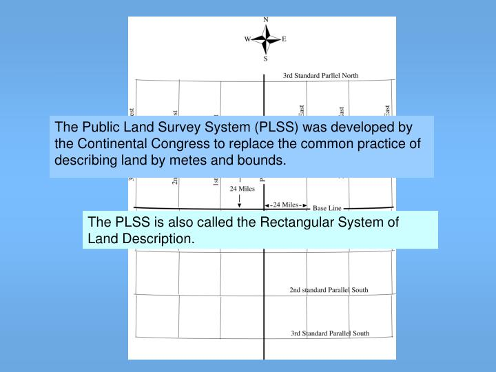 The Public Land Survey System (PLSS) was developed by the Continental Congress to replace the common...
