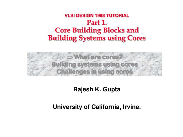 vlsi design 1998 tutorial part 1 core building blocks and building systems using cores n.