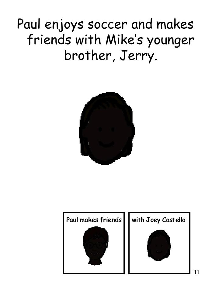 Paul enjoys soccer and makes friends with Mike's younger brother, Jerry.