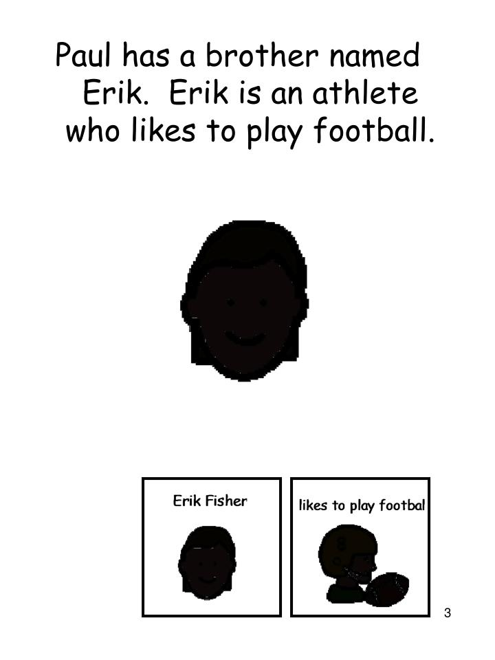 Paul has a brother named Erik.  Erik is an athlete who likes to play football.