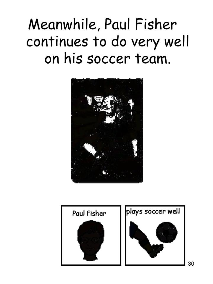 Meanwhile, Paul Fisher continues to do very well on his soccer team.