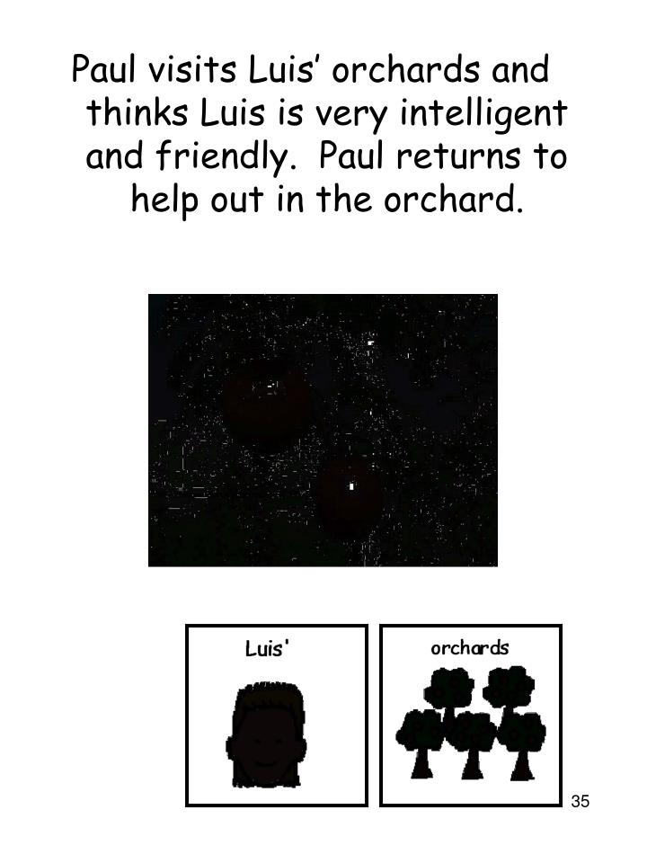 Paul visits Luis' orchards and thinks Luis is very intelligent and friendly.  Paul returns to help out in the orchard.