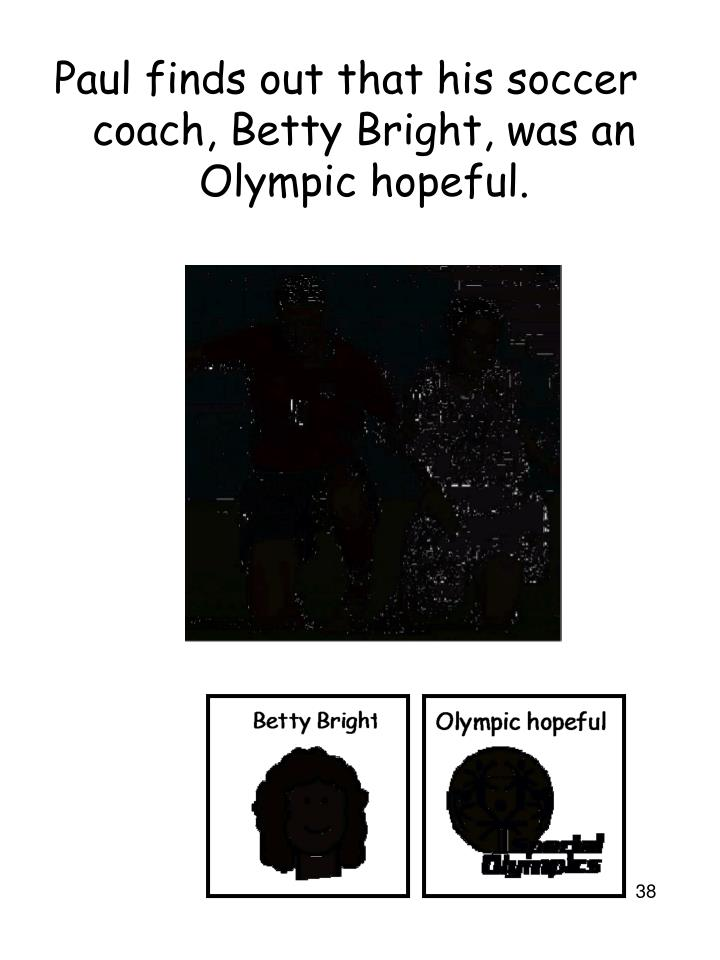 Paul finds out that his soccer coach, Betty Bright, was an Olympic hopeful.