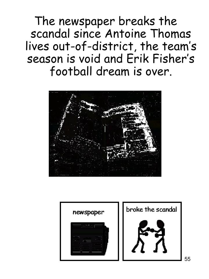 The newspaper breaks the scandal since Antoine Thomas lives out-of-district, the team's season is void and Erik Fisher's football dream is over.