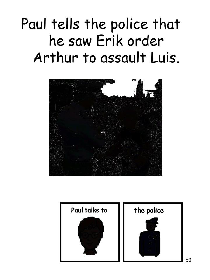 Paul tells the police that he saw Erik order Arthur to assault Luis.