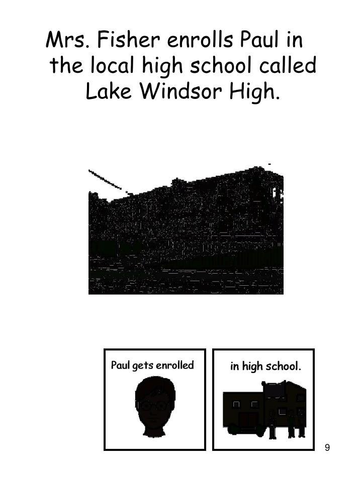 Mrs. Fisher enrolls Paul in the local high school called Lake Windsor High.