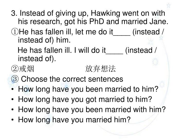 3. Instead of giving up, Hawking went on with his research, got his PhD and married Jane.