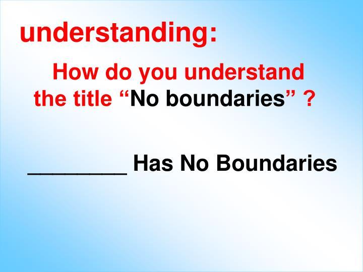 understanding: