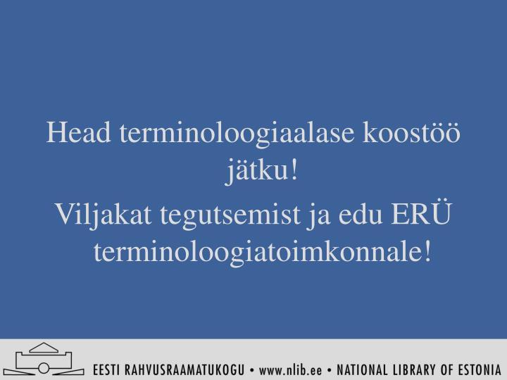 Head terminoloogiaalase koostöö jätku!