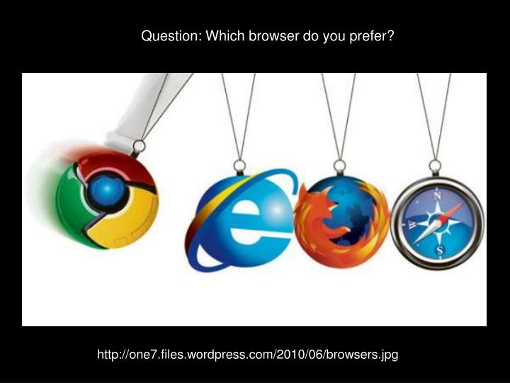 Question: Which browser do you prefer?