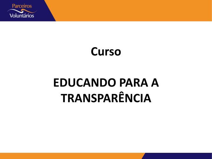 Curso educando para a transpar ncia