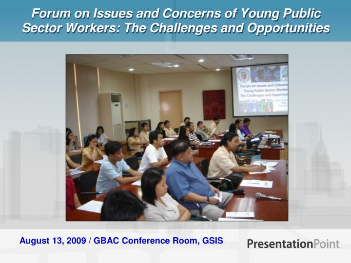 Forum on Issues and Concerns of Young Public Sector Workers: The Challenges and Opportunities