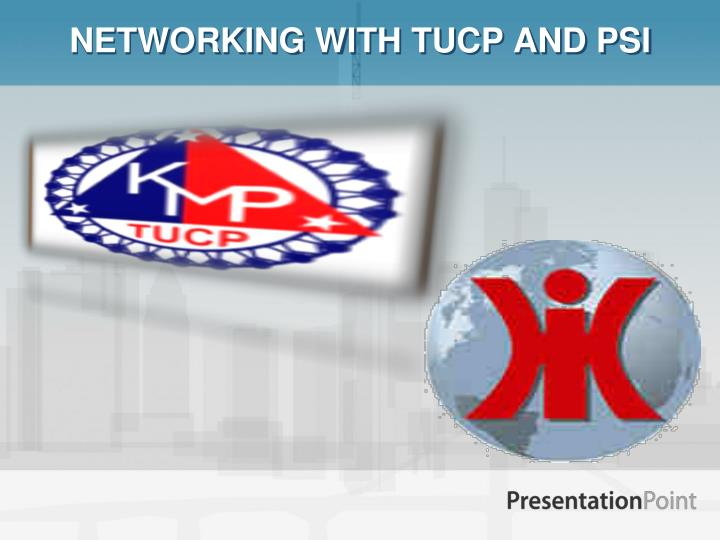 NETWORKING WITH TUCP AND PSI