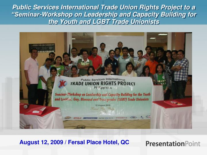 """Public Services International Trade Union Rights Project to a """"Seminar-Workshop on Leadership and Capacity Building for the Youth and LGBT Trade Unionists"""