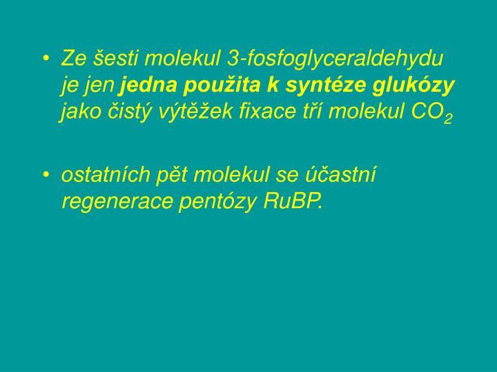 Ze šesti molekul 3-fosfoglyceraldehydu je jen