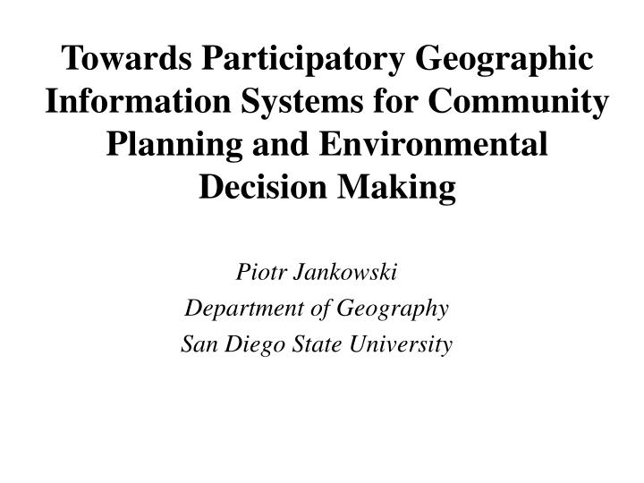 Towards Participatory Geographic Information Systems for Community Planning and Environmental Decisi...