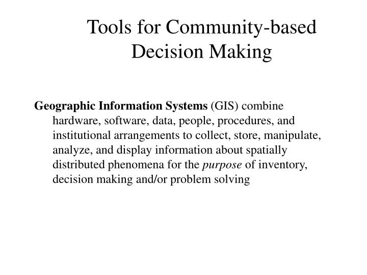 Tools for Community-based Decision Making