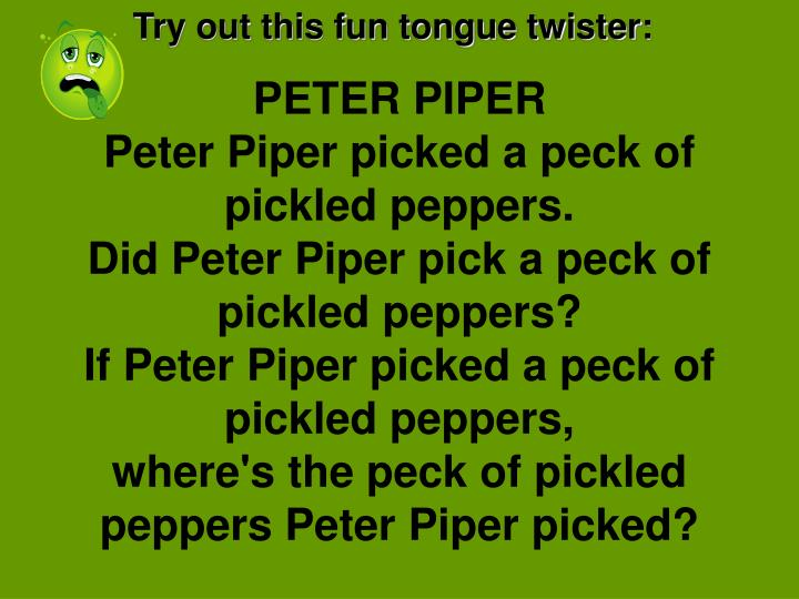 tongue twister and peppers peter piper Andrea is here to help with your pronunciation practice with the following tongue twister script: peter piper picked a peck of pickled peppers.