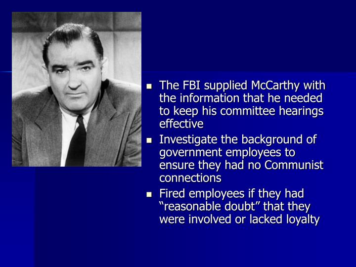The FBI supplied McCarthy with the information that he needed to keep his committee hearings effective