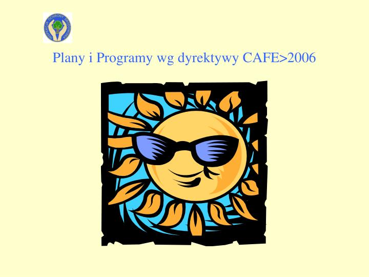 Plany i Programy wg dyrektywy CAFE>2006