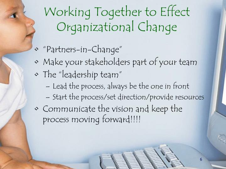 Working Together to Effect Organizational Change