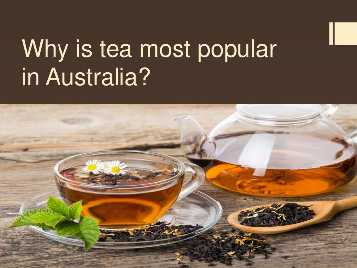 Why is tea most popular in australia