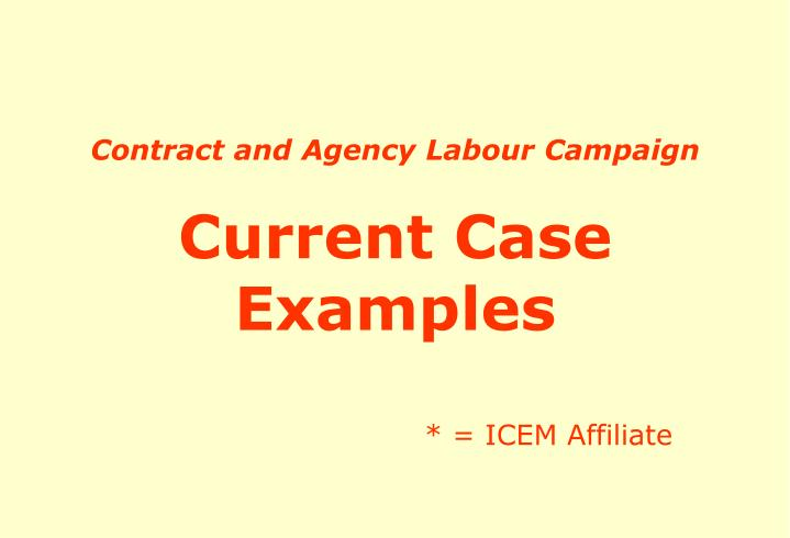 contract and agency labour campaign current case examples icem affiliate n.