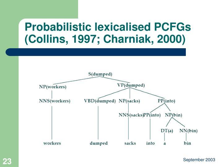 Probabilistic lexicalised PCFGs