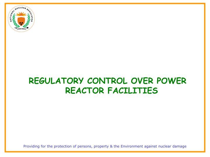 REGULATORY CONTROL OVER POWER REACTOR FACILITIES