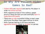 so why are violent video games so bad
