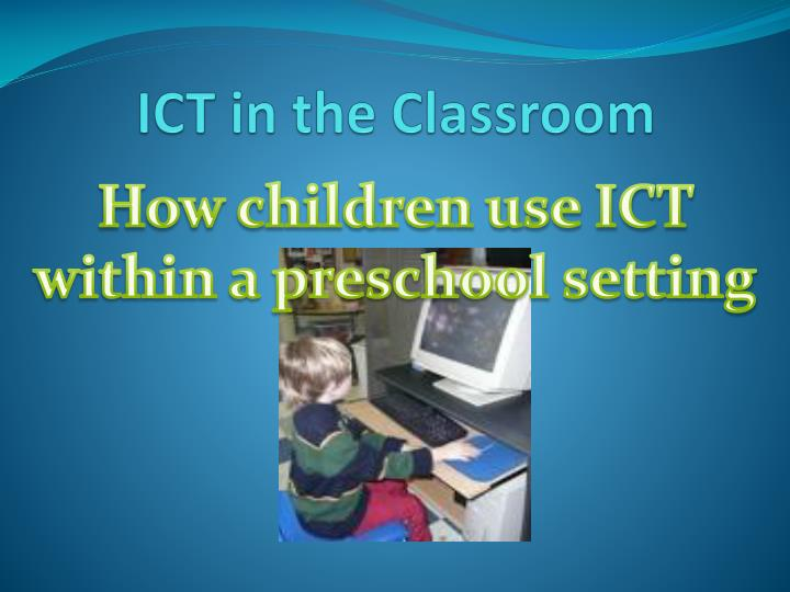 using ict in the classroom essay Teachers, use of ict: challenges and opportunities when integrating technology in educational programs a variety of responses from teachers can be enthusiasm, skepticism, fear and uncertainty (zembylas, 2010) teachers can feel overwhelmed about using and teaching technology to children.